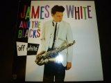 JAMES WHITE&THE BLACKS/OFF WHITE